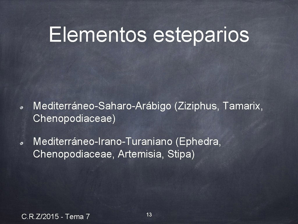 Elementos esteparios Mediterráneo-Saharo-Arábigo (Ziziphus, Tamarix, Chenopodiaceae) Mediterráneo-Irano-Turaniano (Ephedra, Chenopodiaceae, Artemisia, Stipa) C. R. Z/2015