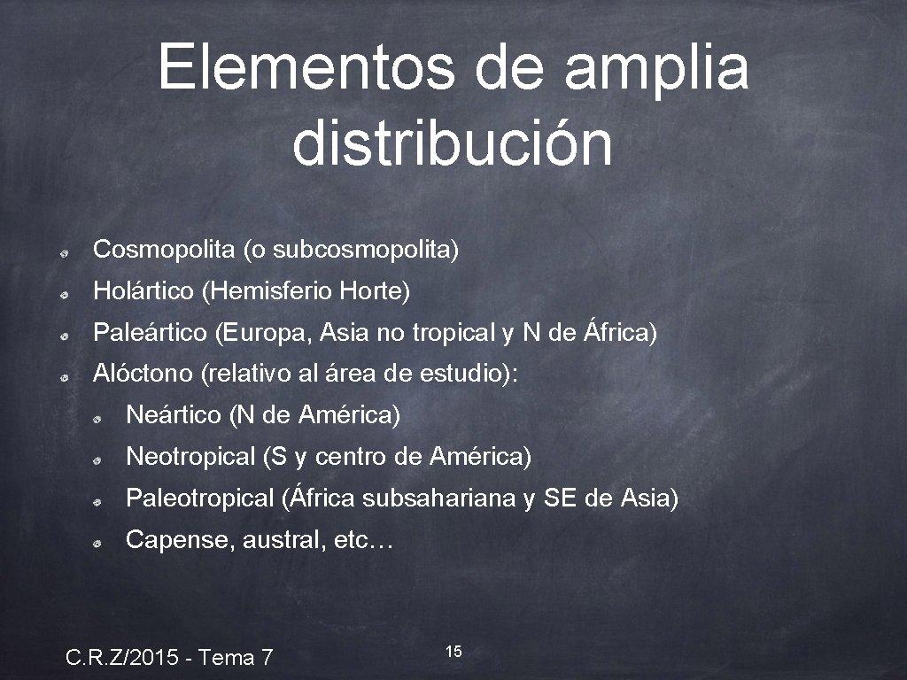 Elementos de amplia distribución Cosmopolita (o subcosmopolita) Holártico (Hemisferio Horte) Paleártico (Europa, Asia no