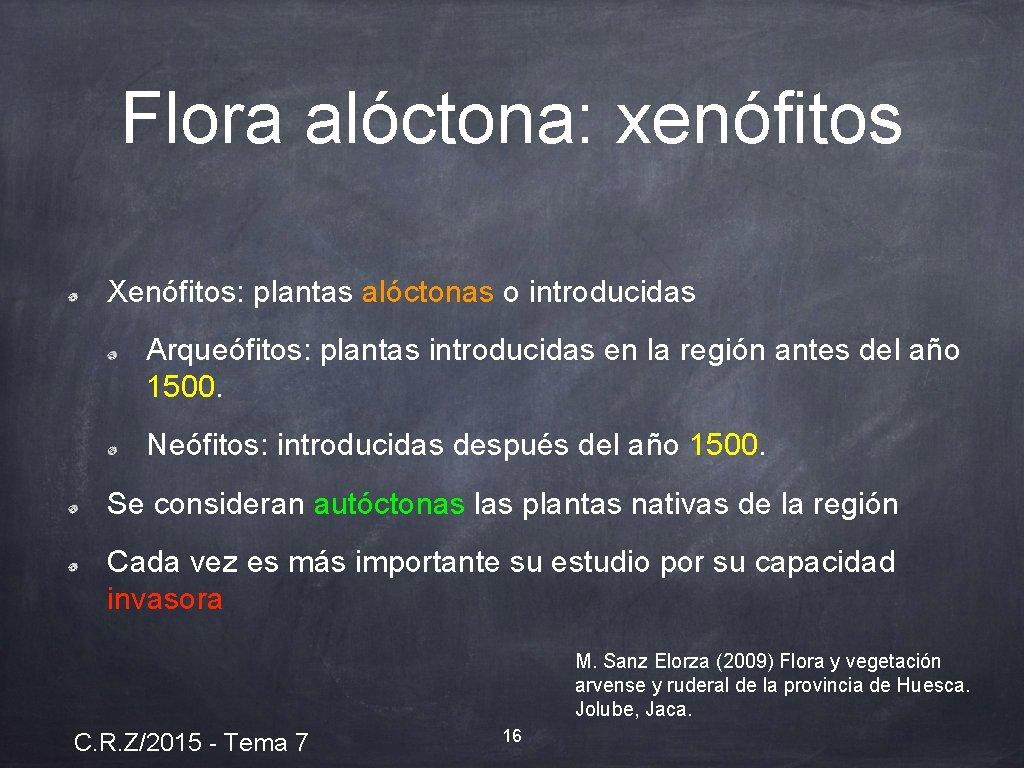 Flora alóctona: xenófitos Xenófitos: plantas alóctonas o introducidas Arqueófitos: plantas introducidas en la región