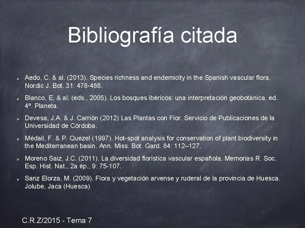 Bibliografía citada Aedo, C. & al. (2013). Species richness and endemicity in the Spanish