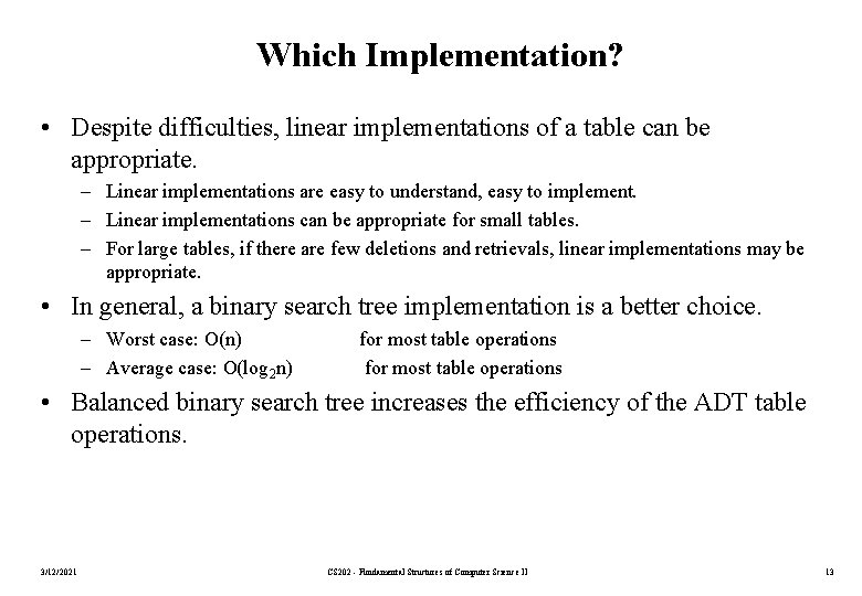Which Implementation? • Despite difficulties, linear implementations of a table can be appropriate. –