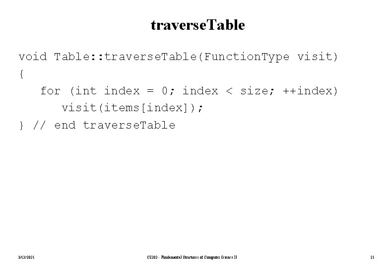 traverse. Table void Table: : traverse. Table(Function. Type visit) { for (int index =