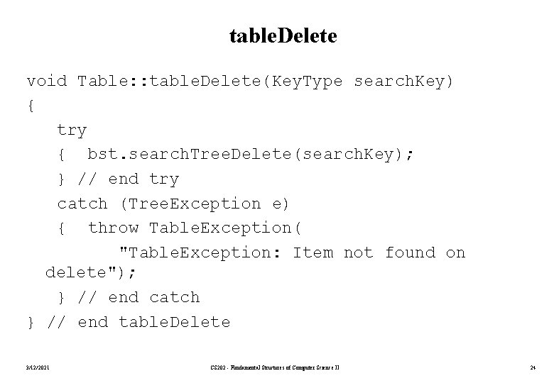 table. Delete void Table: : table. Delete(Key. Type search. Key) { try { bst.