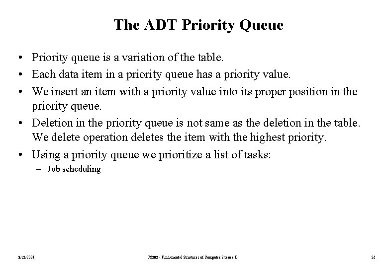 The ADT Priority Queue • Priority queue is a variation of the table. •