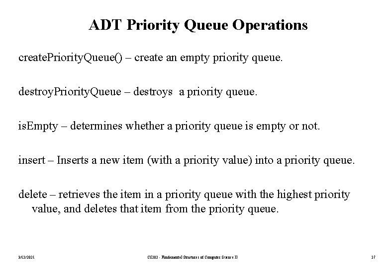 ADT Priority Queue Operations create. Priority. Queue() – create an empty priority queue. destroy.