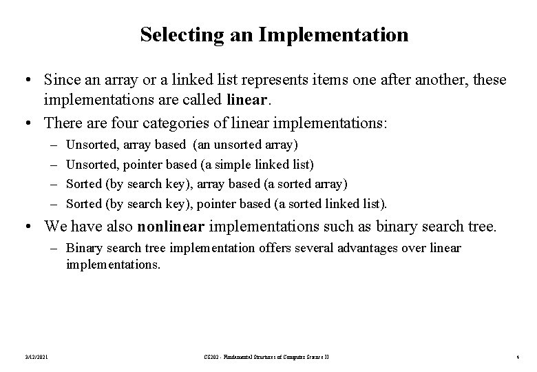 Selecting an Implementation • Since an array or a linked list represents items one