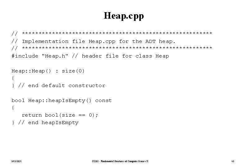 Heap. cpp // ***************************** // Implementation file Heap. cpp for the ADT heap. //