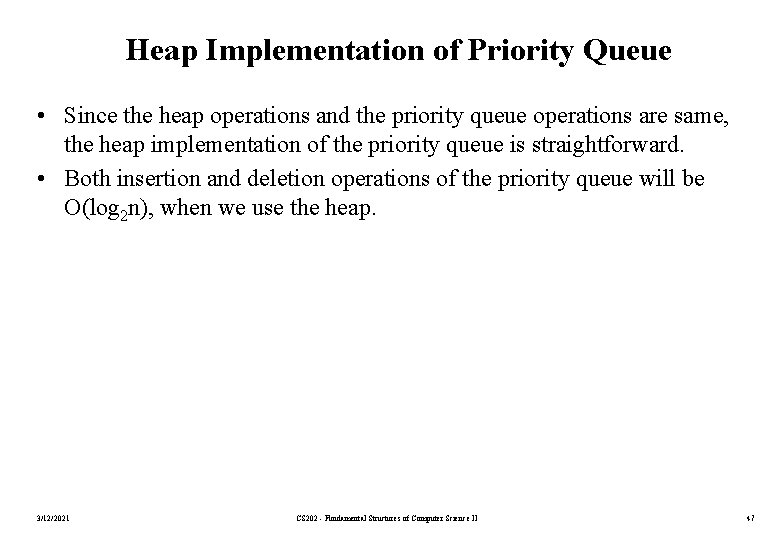 Heap Implementation of Priority Queue • Since the heap operations and the priority queue
