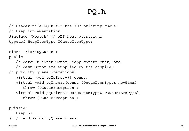 PQ. h // Header file PQ. h for the ADT priority queue. // Heap