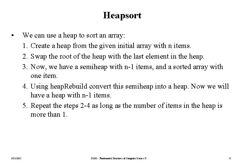 Heapsort • 3/12/2021 We can use a heap to sort an array: 1. Create