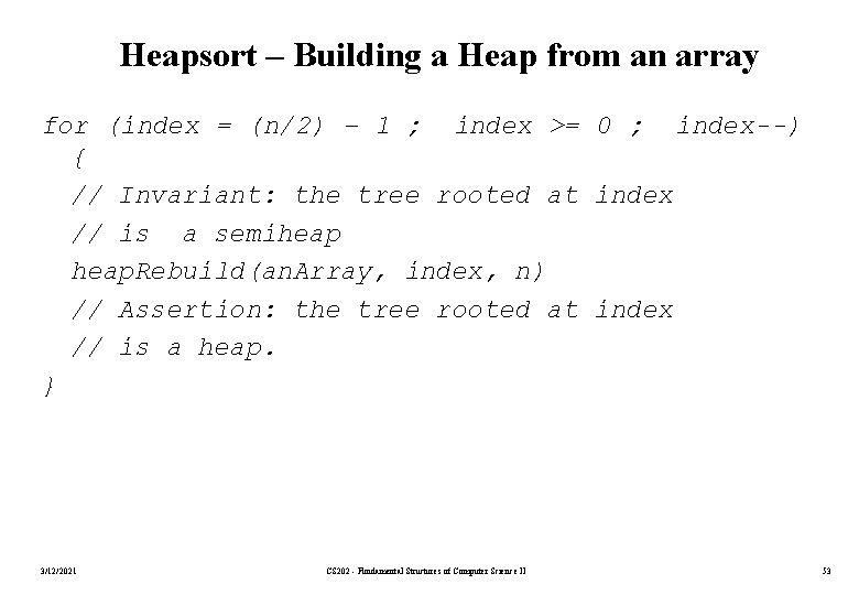 Heapsort – Building a Heap from an array for (index = (n/2) – 1