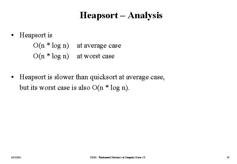 Heapsort – Analysis • Heapsort is O(n * log n) at average case at
