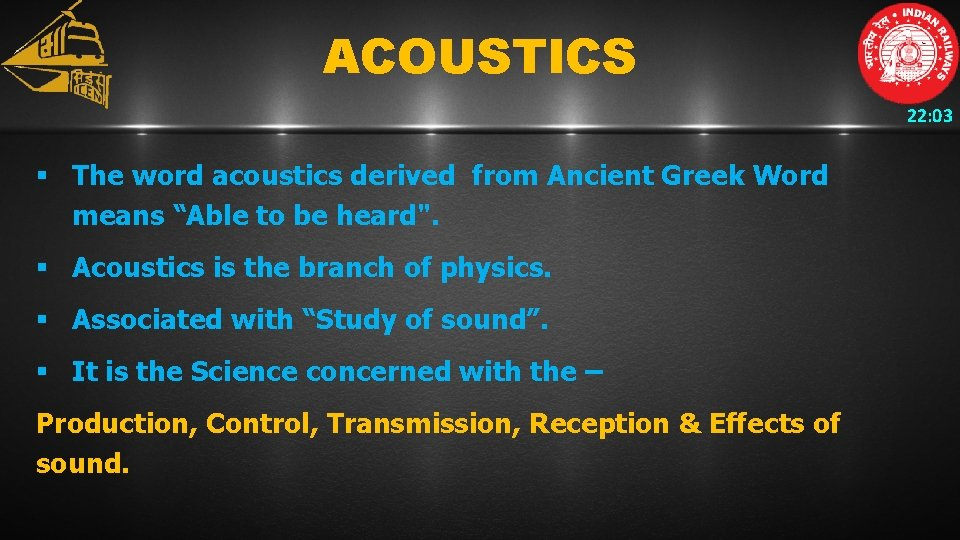"""ACOUSTICS 22: 03 § The word acoustics derived from Ancient Greek Word means """"Able"""