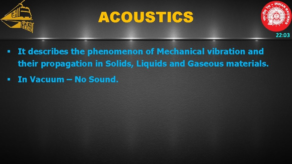 ACOUSTICS 22: 03 § It describes the phenomenon of Mechanical vibration and their propagation