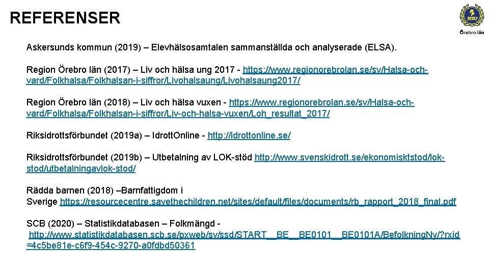 REFERENSER Askersunds kommun (2019) – Elevhälsosamtalen sammanställda och analyserade (ELSA). Region Örebro län (2017)