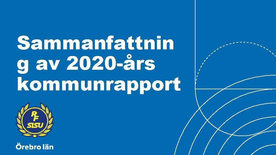 Sammanfattnin g av 2020 -års kommunrapport