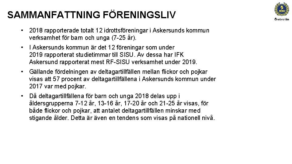 SAMMANFATTNING FÖRENINGSLIV • 2018 rapporterade totalt 12 idrottsföreningar i Askersunds kommun verksamhet för barn