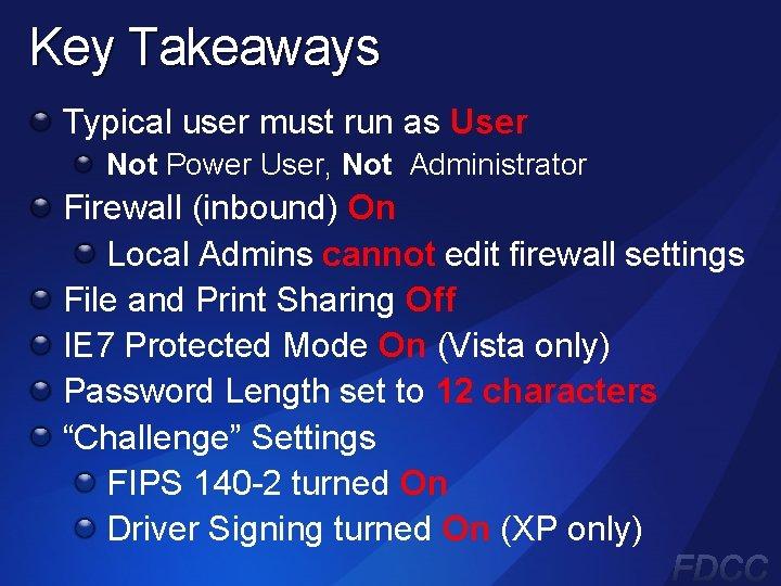 Key Takeaways Typical user must run as User Not Power User, Not Administrator Firewall