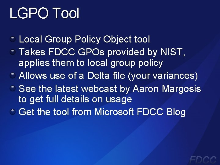 LGPO Tool Local Group Policy Object tool Takes FDCC GPOs provided by NIST, applies