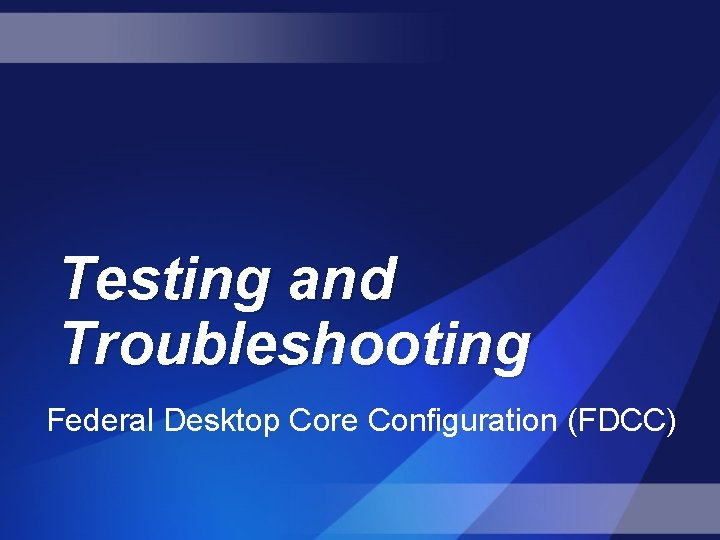 Testing and Troubleshooting Federal Desktop Core Configuration (FDCC)