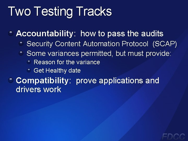 Two Testing Tracks Accountability: how to pass the audits Security Content Automation Protocol (SCAP)