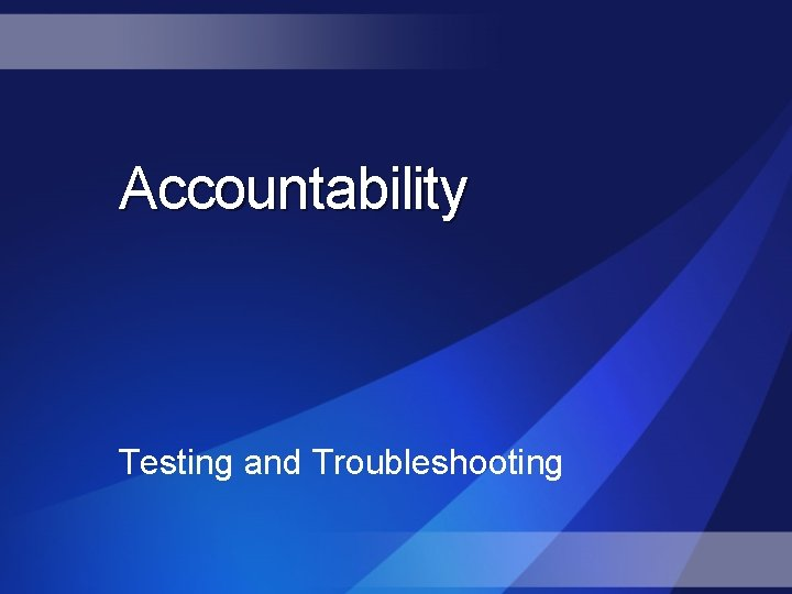 Accountability Testing and Troubleshooting