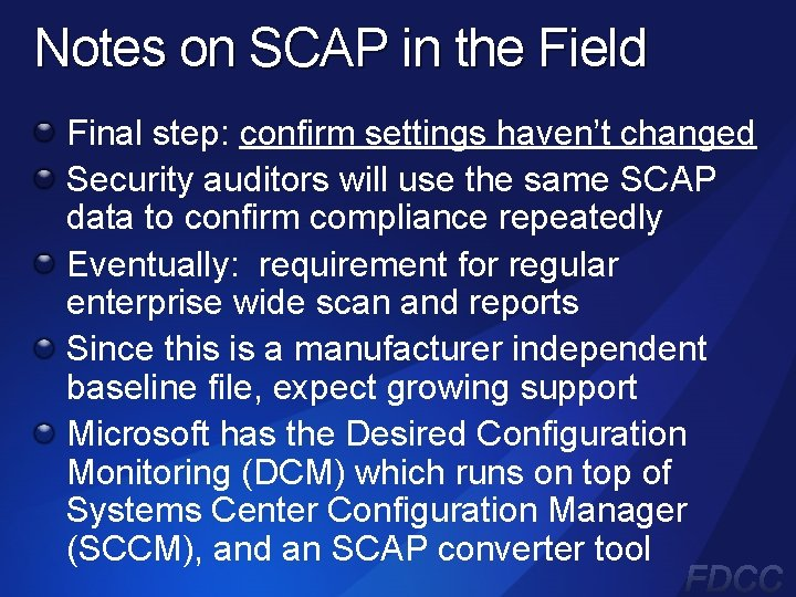 Notes on SCAP in the Field Final step: confirm settings haven't changed Security auditors