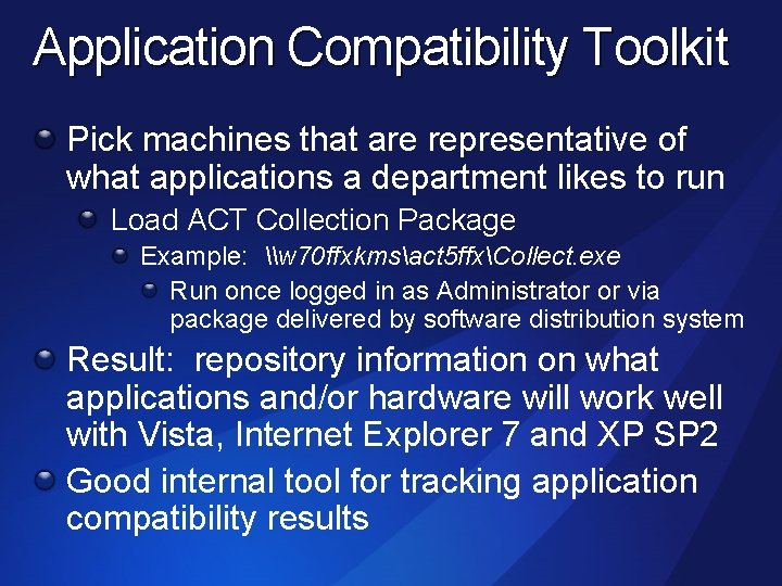 Application Compatibility Toolkit Pick machines that are representative of what applications a department likes