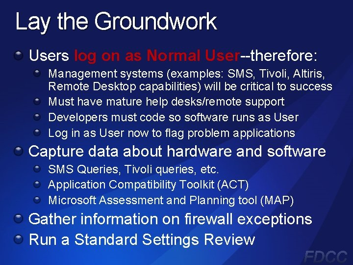 Lay the Groundwork Users log on as Normal User--therefore: Management systems (examples: SMS, Tivoli,