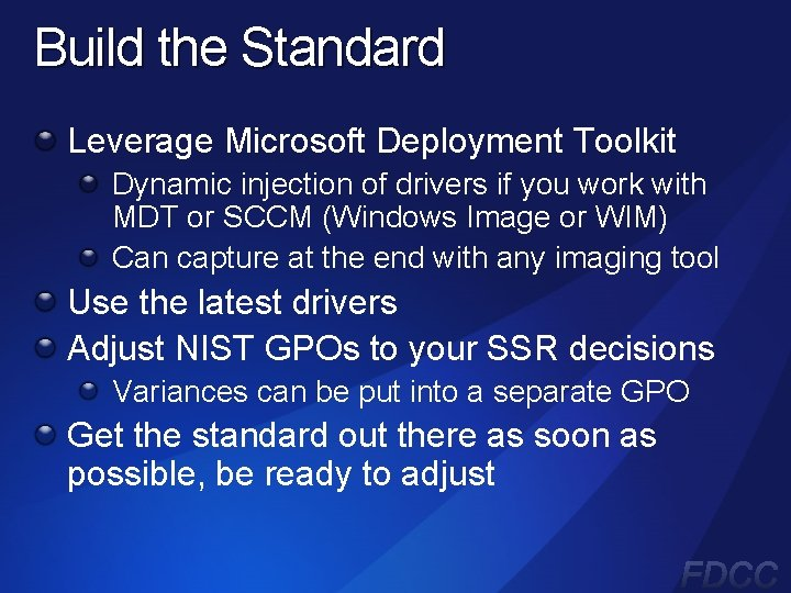 Build the Standard Leverage Microsoft Deployment Toolkit Dynamic injection of drivers if you work