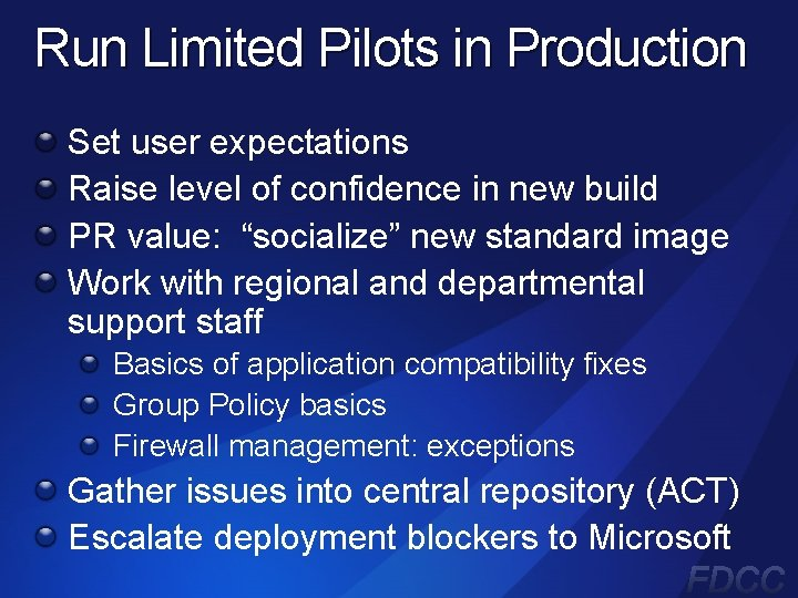Run Limited Pilots in Production Set user expectations Raise level of confidence in new