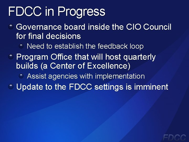 FDCC in Progress Governance board inside the CIO Council for final decisions Need to