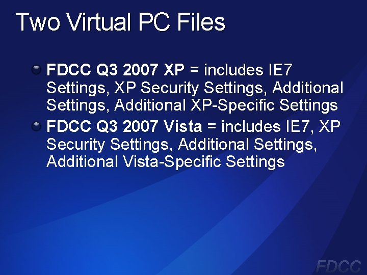 Two Virtual PC Files FDCC Q 3 2007 XP = includes IE 7 Settings,