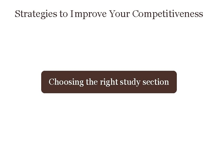 Strategies to Improve Your Competitiveness Choosing the right study section