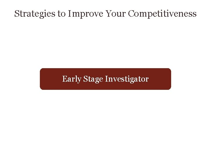 Strategies to Improve Your Competitiveness Early Stage Investigator