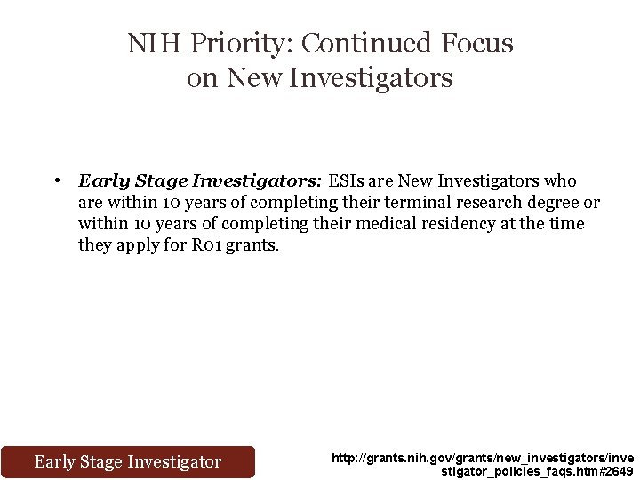 NIH Priority: Continued Focus on New Investigators • Early Stage Investigators: ESIs are New
