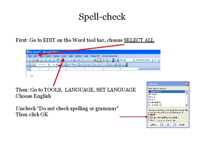 Spell-check First: Go to EDIT on the Word tool bar, choose SELECT ALL Then: