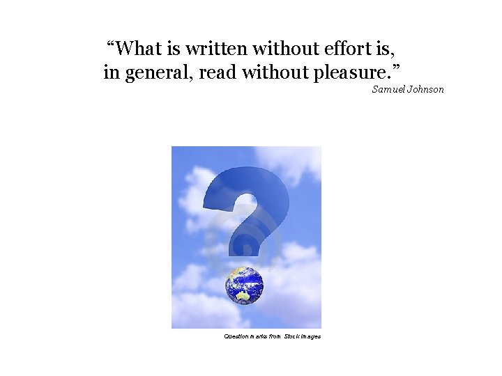 """""""What is written without effort is, in general, read without pleasure. """" Samuel Johnson"""