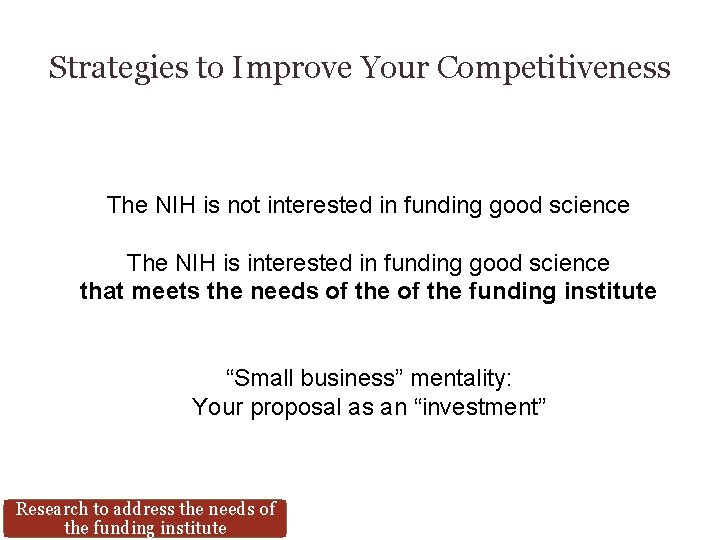 Strategies to Improve Your Competitiveness The NIH is not interested in funding good science