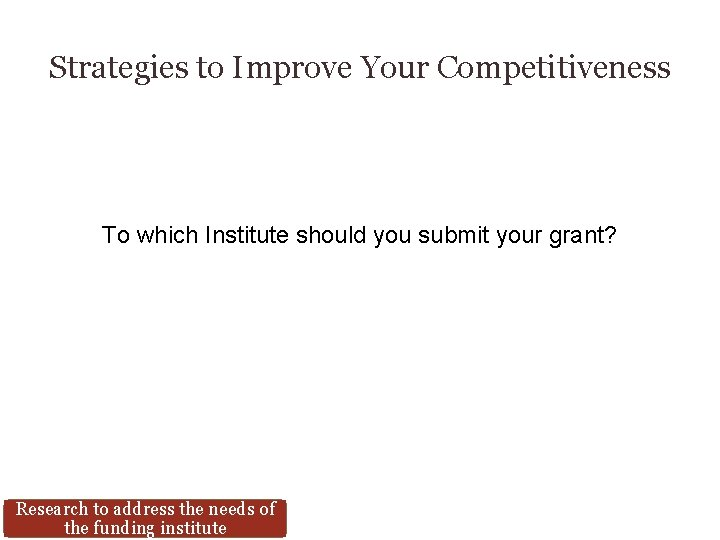 Strategies to Improve Your Competitiveness To which Institute should you submit your grant? Research