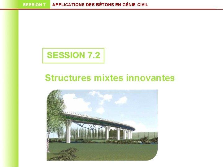 SESSION 7 APPLICATIONS DES BÉTONS EN GÉNIE CIVIL SESSION 7. 2 Structures mixtes innovantes