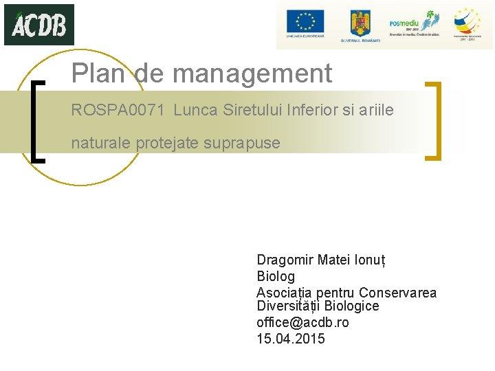 Plan de management ROSPA 0071 Lunca Siretului Inferior si ariile naturale protejate suprapuse Dragomir