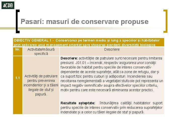 Pasari: masuri de conservare propuse OBIECTIV GENERAL 1 - Conservarea pe termen mediu și