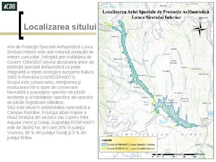 Localizarea sitului Aria de Protecţie Specială Avifaunistică Lunca Siretului Inferior este arie naturală protejată