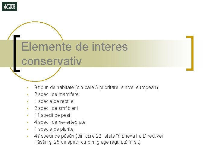 Elemente de interes conservativ • • 9 tipuri de habitate (din care 3 prioritare