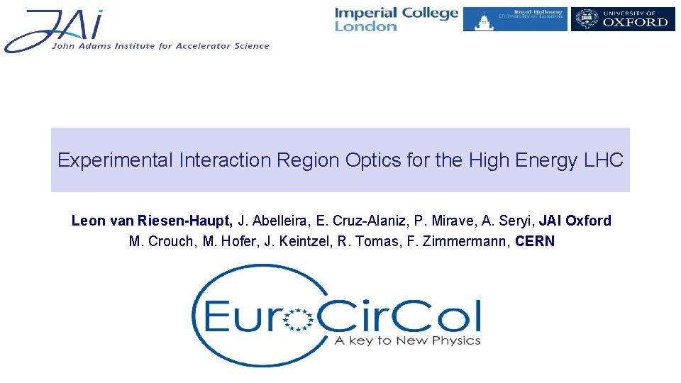 Experimental Interaction Region Optics for the High Energy LHC Leon van Riesen-Haupt, J. Abelleira,