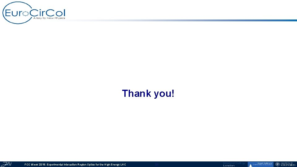 Thank you! FCC Week 2018: Experimental Interaction Region Optics for the High Energy LHC