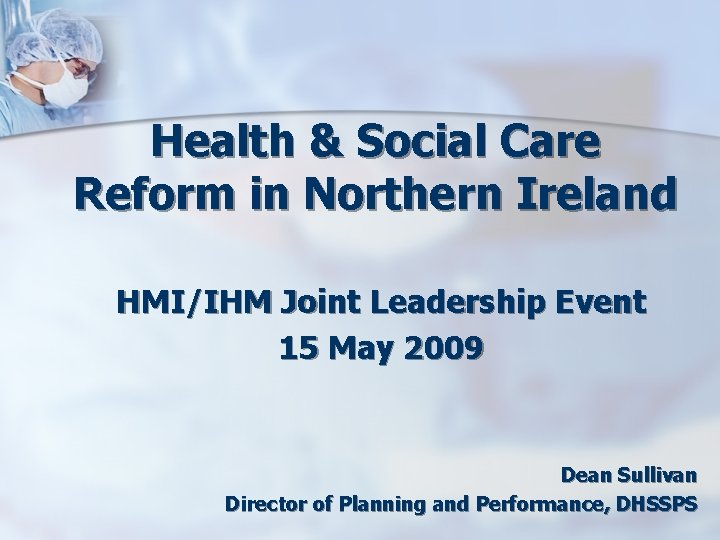 Health & Social Care Reform in Northern Ireland HMI/IHM Joint Leadership Event 15 May