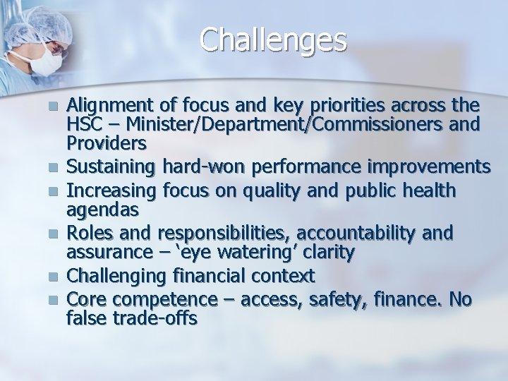 Challenges n n n Alignment of focus and key priorities across the HSC –
