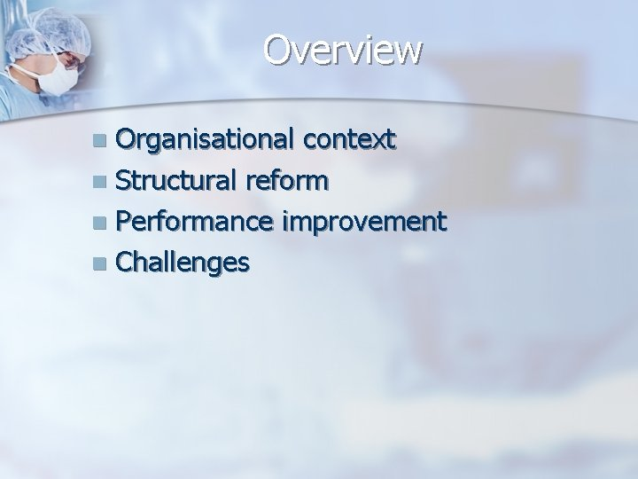 Overview Organisational context n Structural reform n Performance improvement n Challenges n